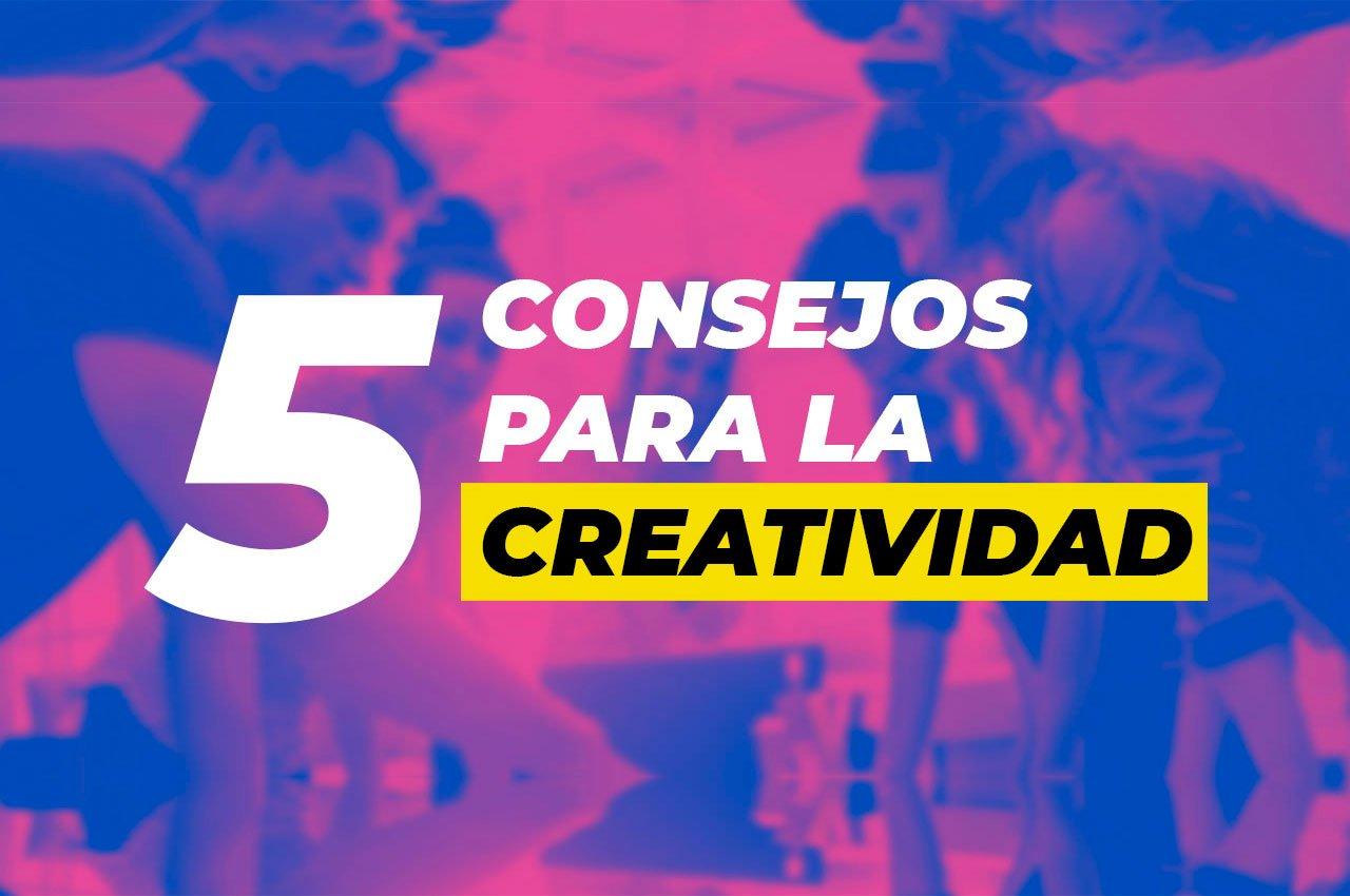 5 CONSEJOS PARA LA CREATIVIDAD