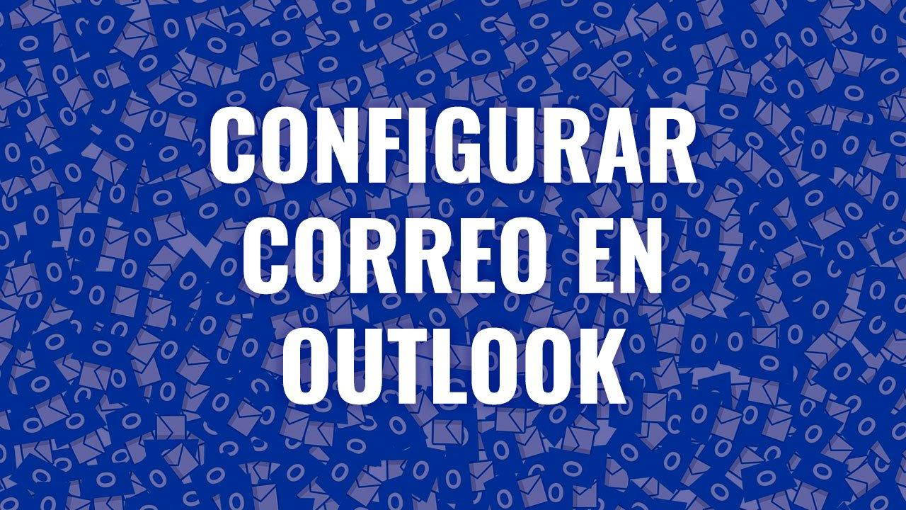Configurar correo en Microsoft Outlook 2016 en Windows 10